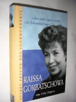 """""""Aus einer Larve wurde ein Schmetterling"""": Raissa Gorbatschowa"""