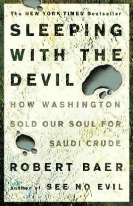 (Sleeping with the Devil: How Washington Sold Our Soul for Saudi Crude) BY (Baer, Robert) on 2004