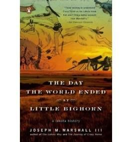 [The Day the World Ended at Little Bighorn: A Lakota History [ THE DAY THE WORLD ENDED AT LITTLE BIGHORN: A LAKOTA HISTORY BY Marshall, Joseph M, III ( Author ) Jun-01-2008[ THE DAY THE WORLD ENDED AT LITTLE BIGHORN: A LAKOTA HISTORY [ THE DAY THE WORLD ENDED AT LITTLE BIGHORN: A LAKOTA HISTORY BY MARSHALL, JOSEPH M, III ( AUTHOR ) JUN-01-2008 ] By Marshall, Joseph M, III ( Author )Jun-01-2008 Paperback