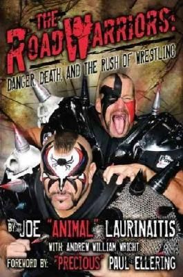 """(The Road Warriors: Danger, Death, and the Rush of Wrestling) By Laurinaitis, Joe Animal"""""""" (Author) Hardcover on (02 , 2011)"""