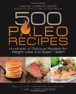 500 Paleo Recipes: Hundreds of Delicious Recipes for Weight Loss and Super Health by Carpender, Dana 1st (first) Edition (2012)