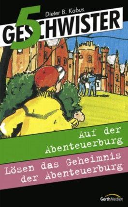 5 Geschwister auf der Abenteuerburg /5 Geschwister lösen das Geheimnis