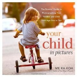 [ [ Your Child in Pictures: The Parents' Guide to Photographing Your Toddler and Child from Age One to Ten ] ] By Koh, Me Ra ( Author ) Oct - 2013 [ Paperback ]