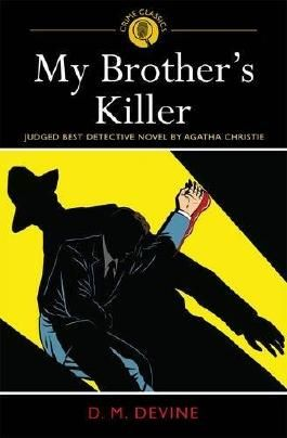My Brother's Killer: Judged Best Detective Novel by Agatha Christie (Arcturus Crime Classics) (Crime: Written by D. M. Devine, 2012 Edition, Publisher: Arcturus Publishing Ltd [Paperback]