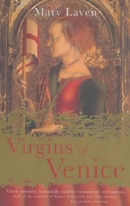Virgins of Venice: Enclosed Lives and Broken Vows in the Renaissance Convent
