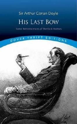 His Last Bow: Some Reminiscences of Sherlock Holmes (Dover Thrift Editions)