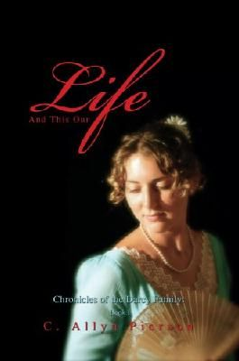 And This Our Life: Chronicles of the Darcy Family: Book 1