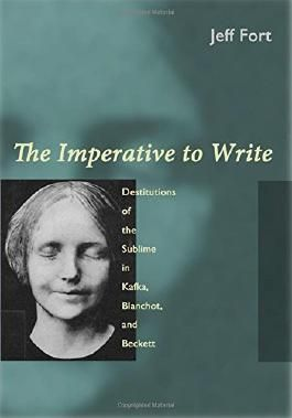 The Imperative to Write: Destitutions of the Sublime in Kafka, Blanchot, and Beckett