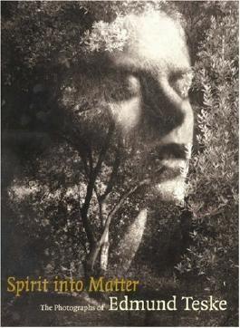 Spirit into Matter: The Photographs of Edmund Teske