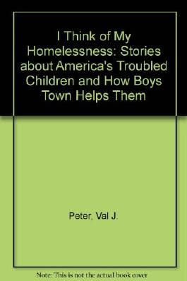 I Think of My Homelessness: Stories about America's Troubled Children and How Boys Town Helps Them