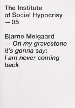 The Institute of Social Hypocrisy 05: On my gravestone by Bjarne Melgaard
