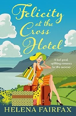 Felicity at the Cross Hotel: A feel good, uplifting romance for the summer