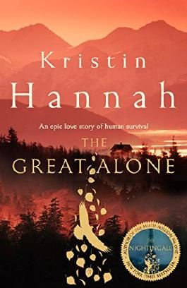 The Great Alone: A Compelling Story of Love, Heartbreak and Survival, From the Multi-million Copy Bestselling Author of The Nightingale