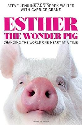 Esther the Wonder Pig: Changing the World One Heart at a Time