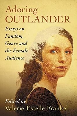 Adoring Outlander: Essays on Fandom, Genre and the Female Audience