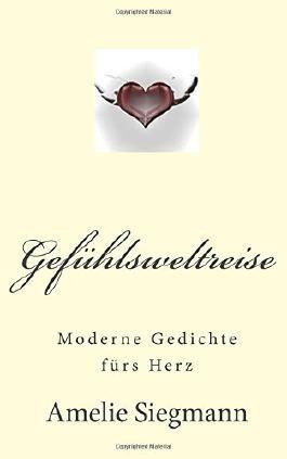 Gefuehlsweltreise: Moderne Gedichte fuers Herz