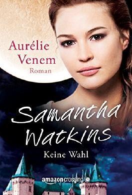 Keine Wahl (Samantha Watkins 1) (German Edition)