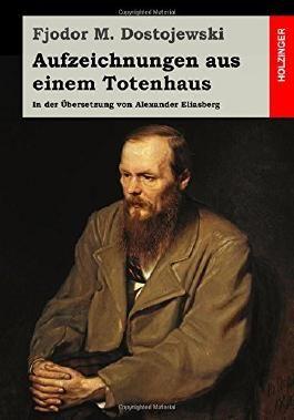 Aufzeichnungen aus einem Totenhaus: In der Übersetzung von Alexander Eliasberg