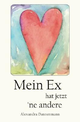 Mein Ex hat jetzt 'ne andere: Liebesroman
