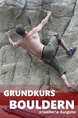 Grundkurs Bouldern: erweiterte Ausgabe