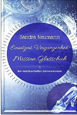 Einsatzort Vergangenheit: Mission Glasschuh: Ein märchenhafter Zeitreiseroman