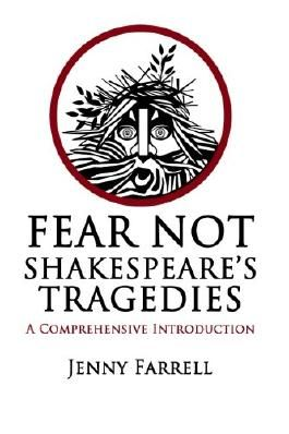 Fear Not Shakespeare's Tragedies: A Comprehensive Introduction