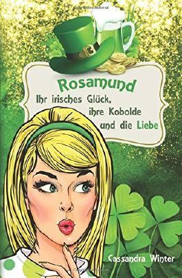 Rosamund: Ihr irisches Glück, ihre Kobolde und die Liebe