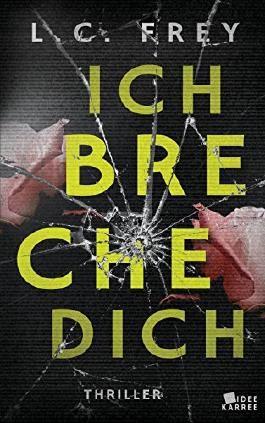 Ich Breche Dich: Thriller (Leipzig-Thriller, Band 2)