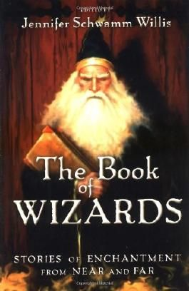 The Book of Wizards: Stories of Enchantment from Near and Far