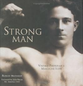 Strong Man: Vintage Photos of a Masculine Icon