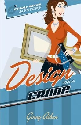 Design on a Crime (Deadly Décor Mysteries Book #1)