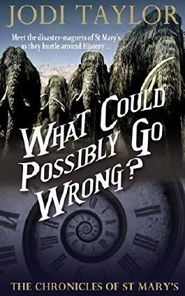 What Could Possibly Go Wrong (The Chronicles of St Mary's Book 6)
