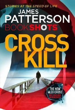 Cross Kill: BookShots (An Alex Cross Thriller)