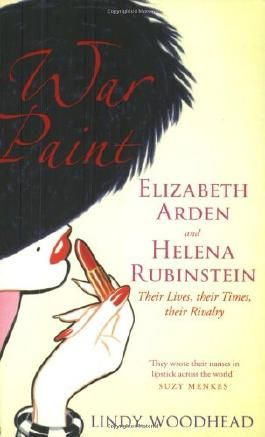 War Paint; Elizabeth Arden and Helena Rubinstein, Their Lives, Their Times, Their Rivalry