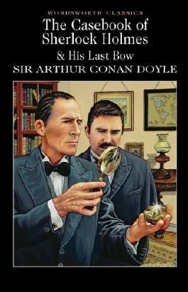 The Casebook of Sherlock Holmes & His Last Bow (Wordsworth Classics)