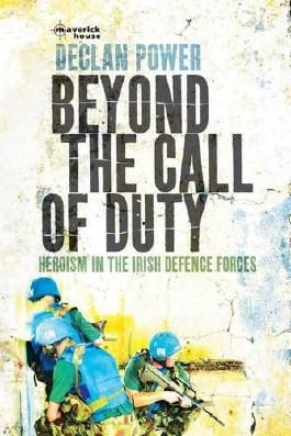 Beyond the Call of Duty : Heroism in the Irish Defence Forces
