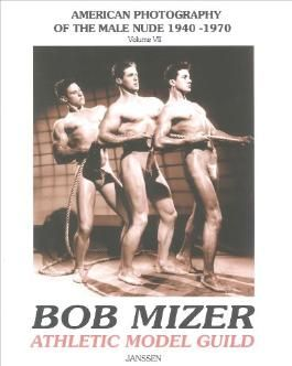 Bob Mizer: Athletic Model Guild (AMG): American Photography of the Male Nude 1940-1970, Vol. 7 (American Photography of the Male Nude 1940-1970)
