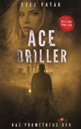 Ace Driller: Das Prometheus-Gen