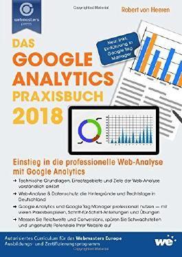 Das Google Analytics Praxisbuch 2018: Einstieg in die professionelle Web-Analyse mit Google Analytics