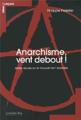 L'Anarchisme, vent debout ! : Idées reçues sur le mouvement libertaire