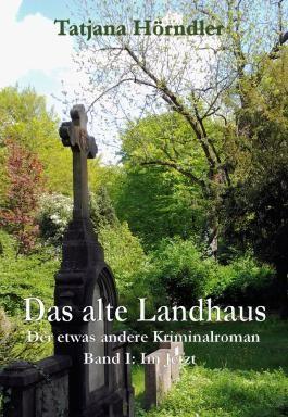 Das alte Landhaus. Band 1: Im Jetzt