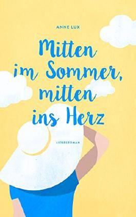 Mitten im Sommer, mitten ins Herz: (Liebes-Trilogie Band 1)