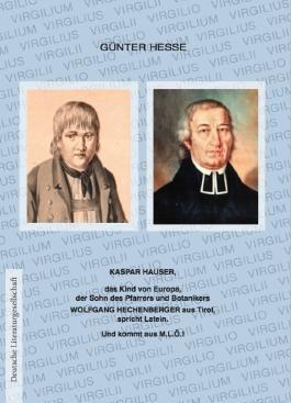 Kaspar Hauser, das Kind von Europa, der Sohn des Pfarrers und Botanikers Wolfgang Hechenberger aus Tirol, spricht Latein.
