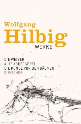 Wolfgang Hilbig, Werke in sieben Bänden / Die Weiber / Alte Abdeckerei / Die Kunde von den Bäumen