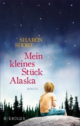 Mein kleines Stück Alaska: Roman