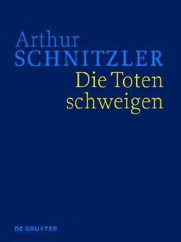 Arthur Schnitzler: Werke in historisch-kritischen Ausgaben / Die Toten schweigen