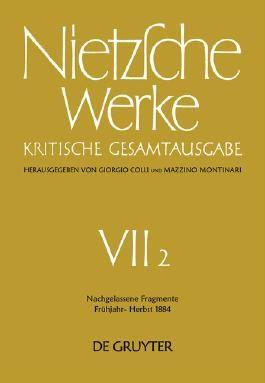 Nietzsche, Friedrich: Werke. Abteilung 7 / Nachgelassene Fragmente Frühjahr - Herbst 1884