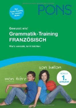 PONS Gewusst wie! Grammatik-Training Französisch. 1 Lernjahr: Wer's versteht lernt leichter