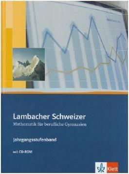 Lambacher Schweizer / Neubearbeitung für berufliche Gymnasien: Lambacher Schweizer / Jahrgangsstufenband. Schülerbuch plus CD-ROM Klasse 12/13: Neubearbeitung für berufliche Gymnasien