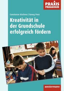 Praxis Pädagogik: Kreativität in der Grundschule erfolgreich fördern: Arbeitsblätter, Übungen, Unterrichtseinheiten und empirische Untersuchungsergebnisse